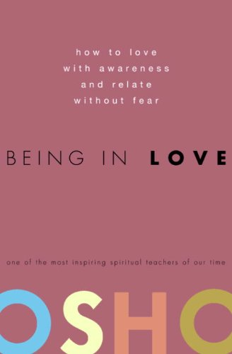 Being in Love: How to Love with Awareness and Relate Without Fear                                                 by Osho