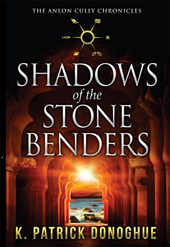 Shadows of the Stone Benders (The Anlon Cully Chronicles Book 1)                                                 by K. Patrick Donoghue