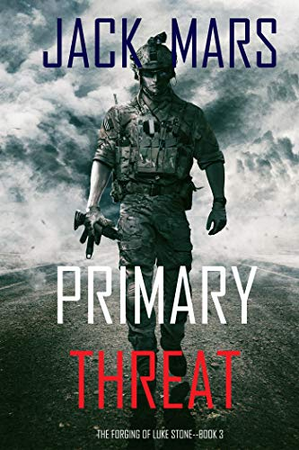 Primary Threat: The Forging of Luke Stone—Book #3 by Jack Mars