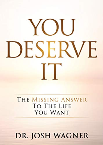 You Deserve It by Dr. Josh Wagner