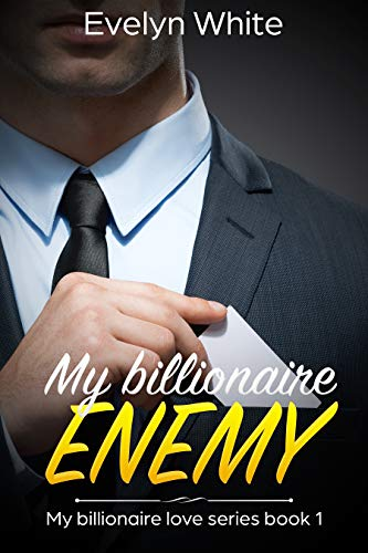 My Billionaire Enemy: My Billionaire Love Series (Book 1) by Evelyn White